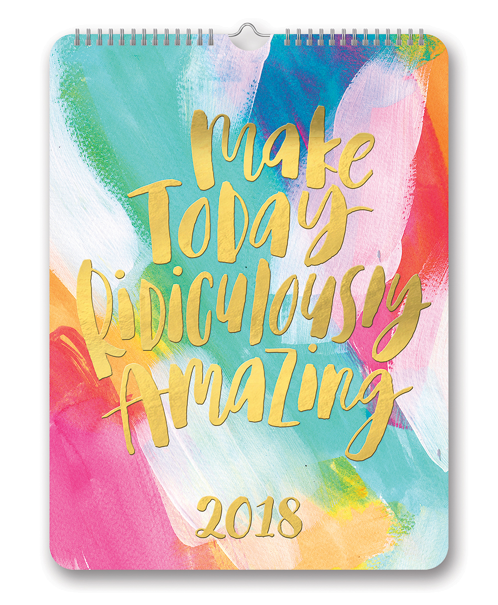 Make Today Ridiculously Amazing Poster Calendar 2018 by Orange Circle Studio 9781682581766