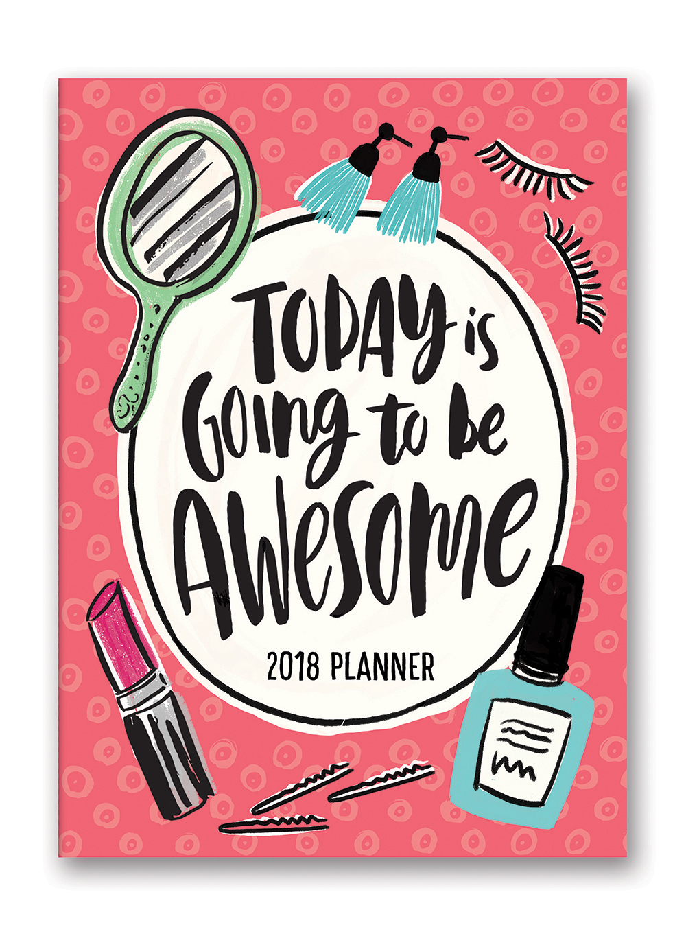 Today Is Going to Be Awesome Take Me With You Planner 2018 by Orange Circle Studio 9781682582237